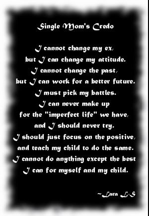 single mom creed. I really love this. Anyone who is a single Mom can relate. Love my children more then anything!