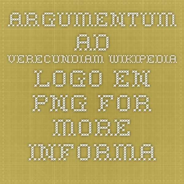 Argumentum ad verecundiam Wikipedia-logo-en.png For more information, see the Wikipedia article: Argumentum ad verecundiam An argument from authority is one in which a proposition is claimed to be true because an esteemed person says it is true. It is a fallacy in that it relies on the person's fame or reputation, rather than on logical arguments or empirical evidence.
