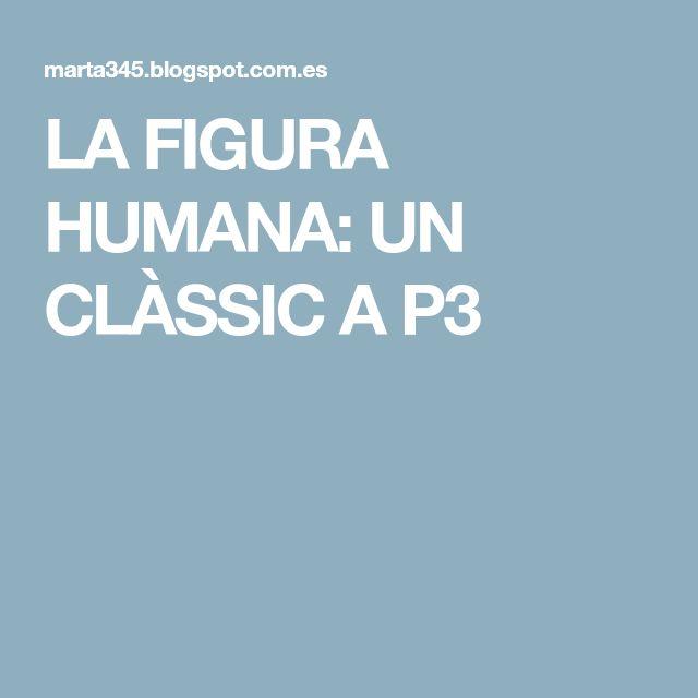LA FIGURA HUMANA: UN CLÀSSIC A P3