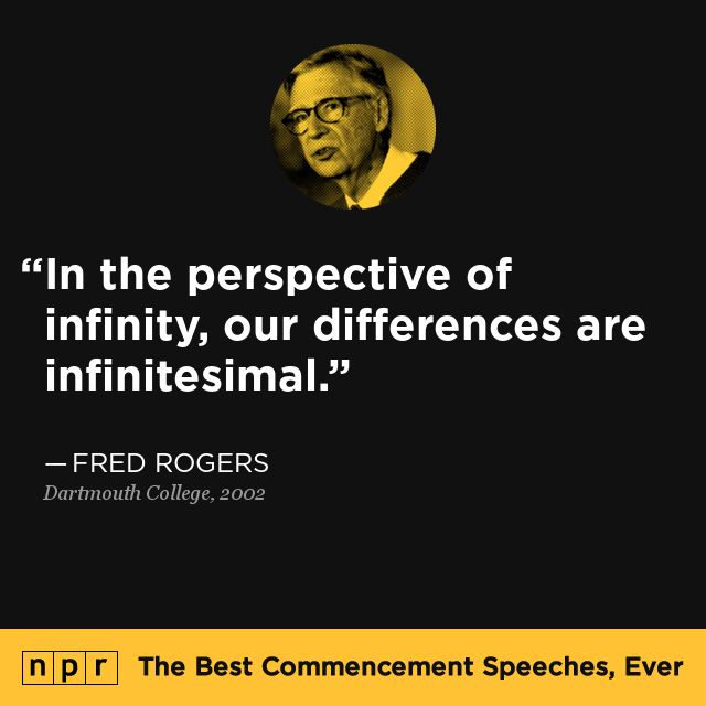 Fred Rogers, 2002. From NPR's The Best Commencement Speeches, Ever.