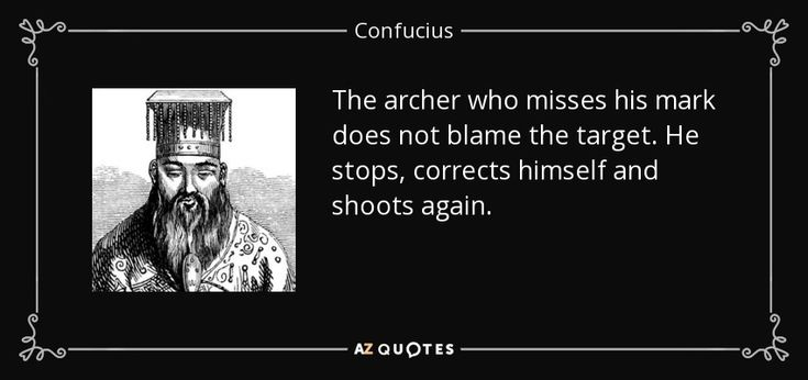 The Archer Who Misses His Mark Does Not Blame The Target He Stops Corrects Himself And Shoots Again Confucius Confucius Quotes Aristotle Quotes Quotes