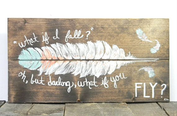What if I fall? Oh, but darling, what if you Fly? -e.h.    This is a hand-painted piece centered around the beautiful and encouraging poem by