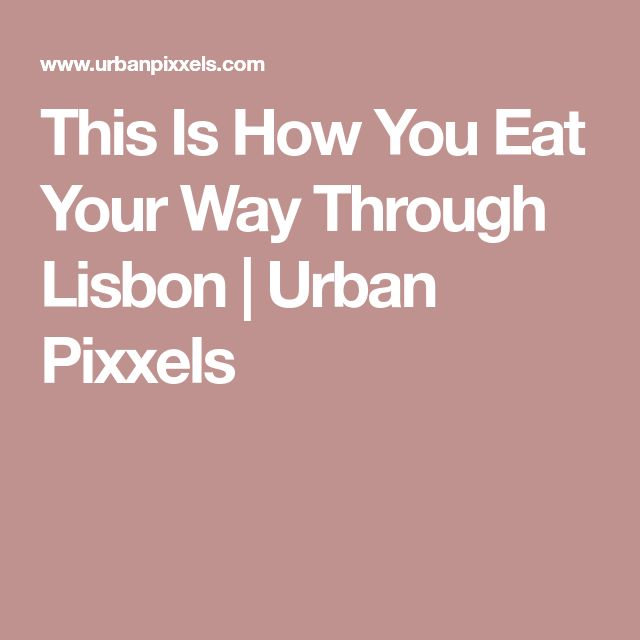 This Is How You Eat Your Way Through Lisbon | Urban Pixxels