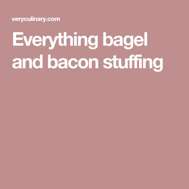 Everything bagel and bacon stuffing