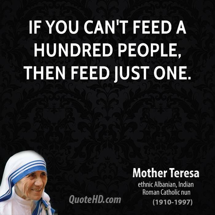 mother teresa quotes My mom lives by Mother Teresa's example and I hope I can be half the woman as either of them!