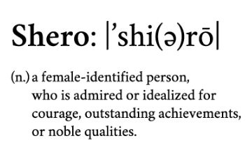 Shero: A female-identified person who is admired or idealized for courage, outstanding achievements, or noble qualities. #myshero #WomenInspire