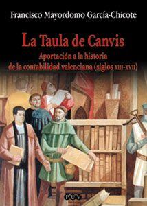 La Taula de Canvis Aportación a la historia de la contabilidad valenciana (siglos XIII-XVII) Francisco Mayordomo García-Chicote