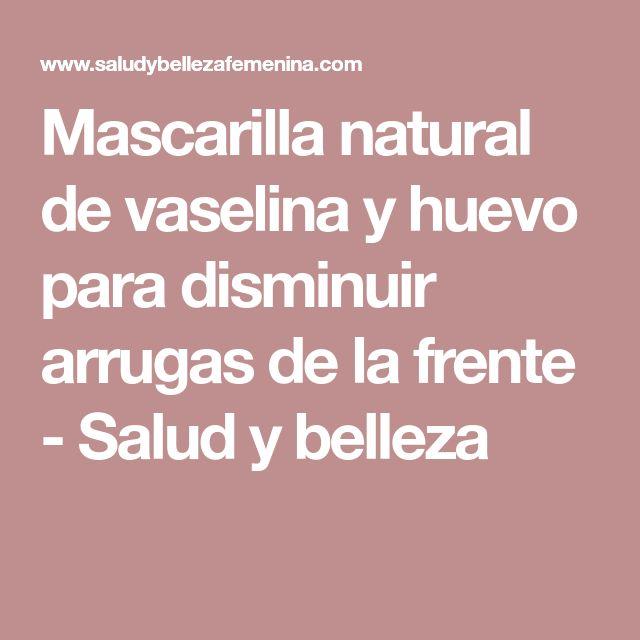 Mascarilla natural de vaselina y huevo para disminuir arrugas de la frente - Salud y belleza