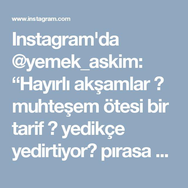 """Instagram'da @yemek_askim: """"Hayırlı akşamlar 😊 muhteşem ötesi bir tarif 😍 yedikçe yedirtiyor😋 pırasa ve kıymadan hiç hazetmeyen oğlum bile yerken kendinden geçti😀 o…"""" • Instagram"""