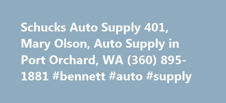 Schucks Auto Supply 401, Mary Olson, Auto Supply in Port Orchard, WA (360) 895-1881 #bennett #auto #supply http://autos.nef2.com/schucks-auto-supply-401-mary-olson-auto-supply-in-port-orchard-wa-360-895-1881-bennett-auto-supply/  #schucks auto # The office address of Schucks Auto Supply 401 is 1650 Jackson Ave SE Port Orchard, Washington. Mary Olson is the owner or official contact person(Manager). Please call Schucks Auto Supply 401 at (360) 895-1881 for more information about their…