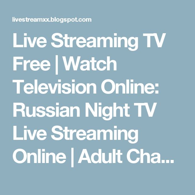 Live Streaming TV Free | Watch Television Online: Russian Night TV Live Streaming Online | Adult Channel 18+