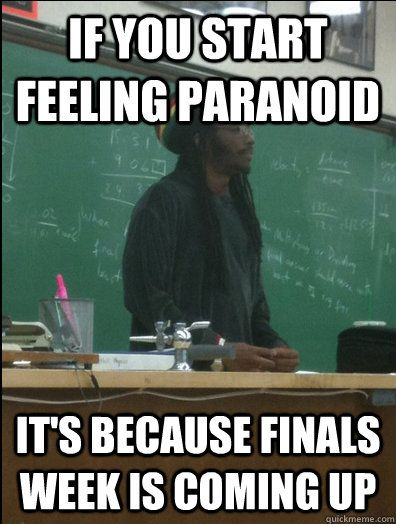 Finals Week Funny | If you start feeling paranoid It's because finals week is coming up ...