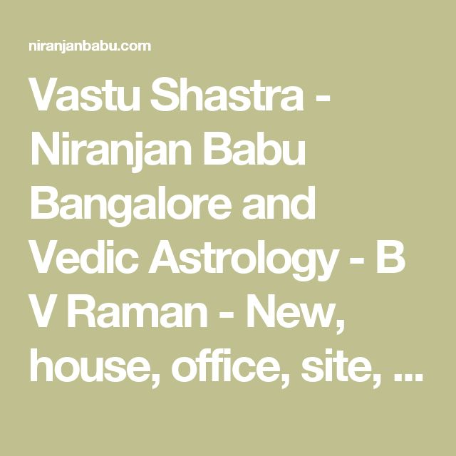 Vastu Shastra - Niranjan Babu Bangalore and Vedic Astrology - B V Raman - New, house, office, site, apartment, rented - Bangalore, Delhi, Chennai, Hyderabhad, Mumbai, Cochin & Kolkatta.