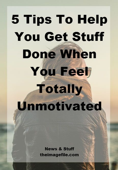 How To Get Stuff Done When You Feel Totally Unmotivated | blog.theimagefile.com