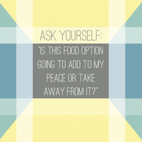 """Ask yourself: """"Is this food option going to add to my peace or take away from it?"""" A good question to ask yourself when planning healthy meals! www.lysaterkeurst.com"""