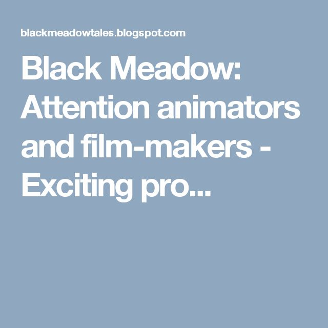 Black Meadow: Attention animators and film-makers - Exciting pro...
