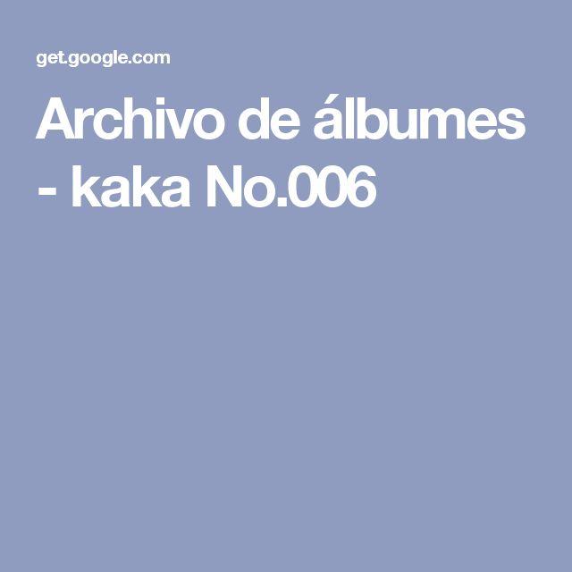 Archivo de álbumes - kaka No.006
