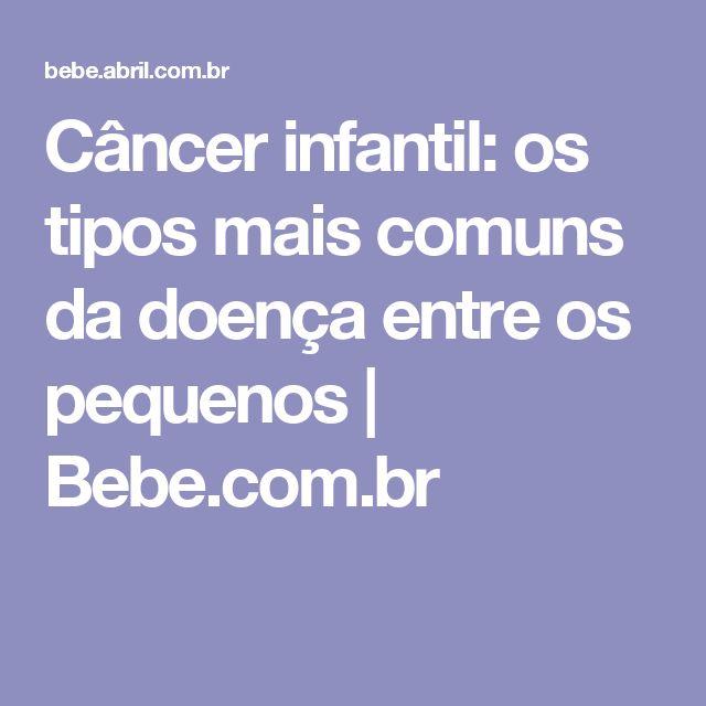 Câncer infantil: os tipos mais comuns da doença entre os pequenos | Bebe.com.br