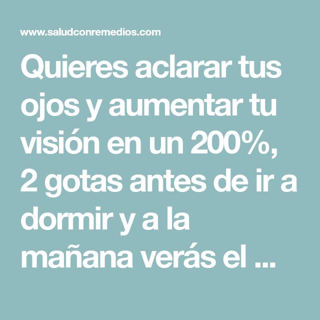 Quieres aclarar tus ojos y aumentar tu visión en un 200%, 2 gotas antes de ir a dormir y a la mañana verás el milagro. Esto funciona que esperas!