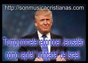 """Trump promete reconocer Jerusalén como capital """"unificada"""" de Israel. – Noticias Cristianas"""