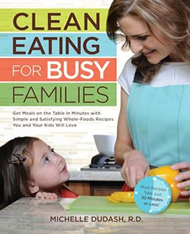 Michelle Dudash's latest, Clean Eating for Busy Families, available for pre-order now! More details on this whole-foods cookbook on the page!