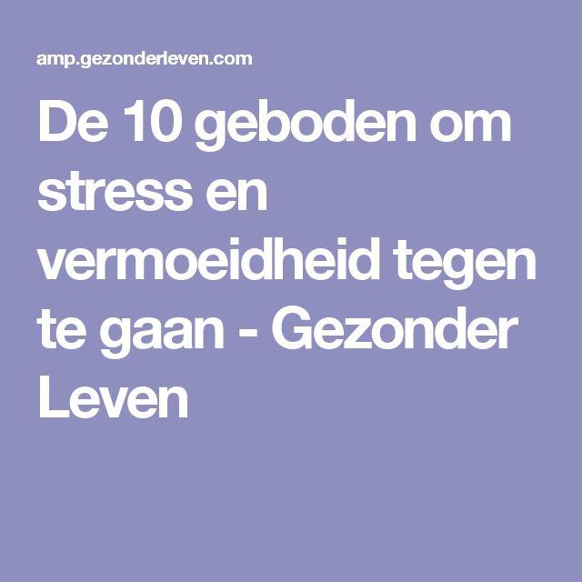 De 10 geboden om stress en vermoeidheid tegen te gaan - Gezonder Leven
