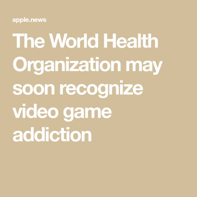 The World Health Organization may soon recognize video game addiction