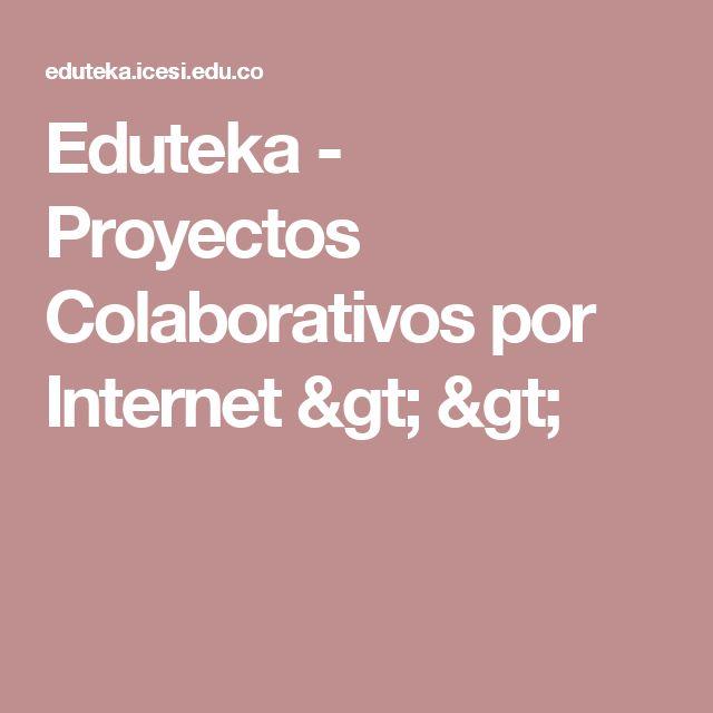 Eduteka -  Proyectos Colaborativos por Internet >  >