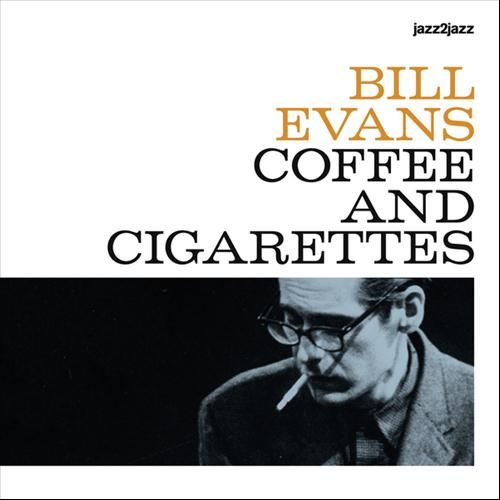 officesounds: Bill Evans - Coffee and Cigarettes Nothing like some great piano jazz in the morning.