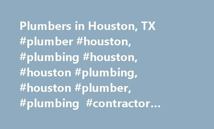 Plumbers in Houston, TX #plumber #houston, #plumbing #houston, #houston #plumbing, #houston #plumber, #plumbing #contractor #houston, #master #plumber #houston http://jamaica.nef2.com/plumbers-in-houston-tx-plumber-houston-plumbing-houston-houston-plumbing-houston-plumber-plumbing-contractor-houston-master-plumber-houston/  # You are here: Homepage Texas Houston Plumbers in Houston Freezing water pipes? – APlumbers directory finds local plumbers to the 2,051,313 inhabitants in Houston. From…
