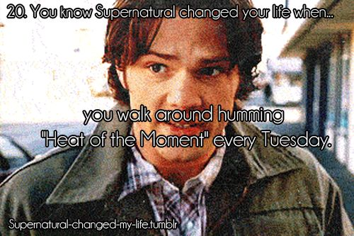 """Supernatural! """"It was the Heat of the moment..Telling me what my heart meant...The heat of the moment showed in your eyes!"""""""