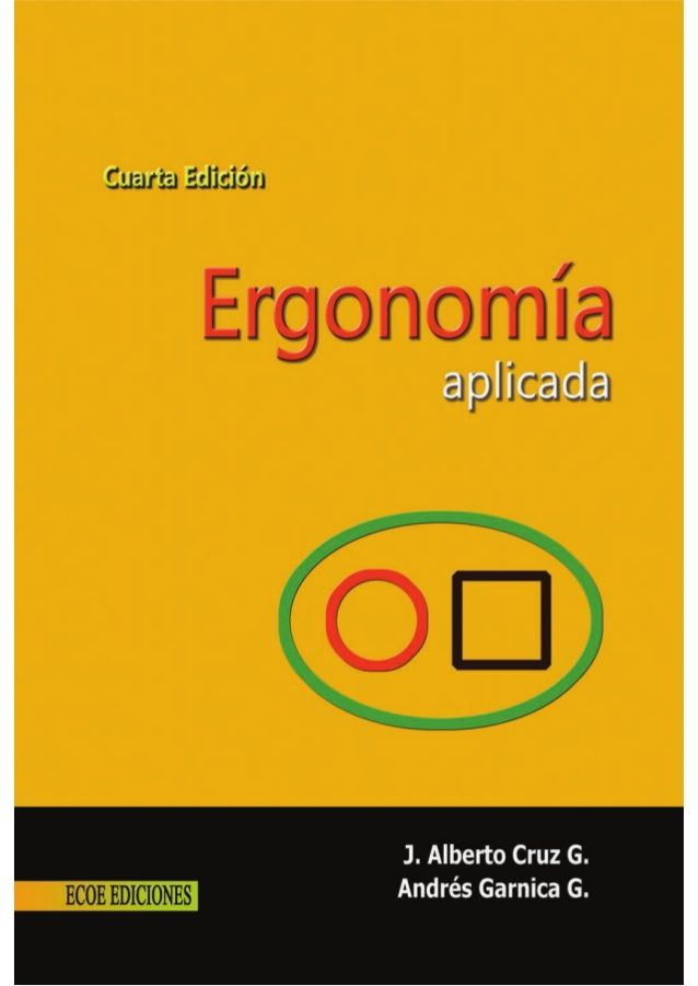 CRUZ, Alberto, and GARNICA, Andrés. Ergonomía aplicada (4a. ed.).Bogotá: Ecoe Ediciones, 2011. 1 acceso disponible. En eBiblioteca, libros electrónicos de eBrary. ISBN 9781449230852