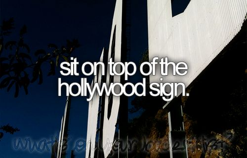 Sit on top of the Hollywood sign.