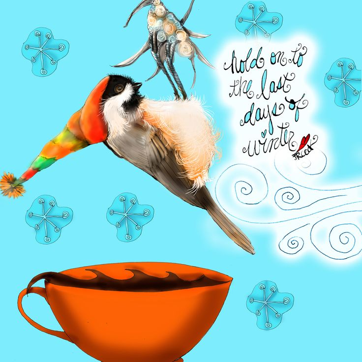 """Hold on to the last days of winter!"" #snowmageddon What my Coffee says to me March 14 - drink YOUR life in - with seven days untill spring, winter tries to blast us one more time! Slap on a touque, hold on tight and put the coffee one! (What my Coffee says to me is a daily, illustrated series created by Jennifer R. Cook for your mental health) #coffee #coffeelovers #chickadee #winter #winterstorm #life #lastdaysofwinter #holdon #storms #tuesday #mentalhealth"