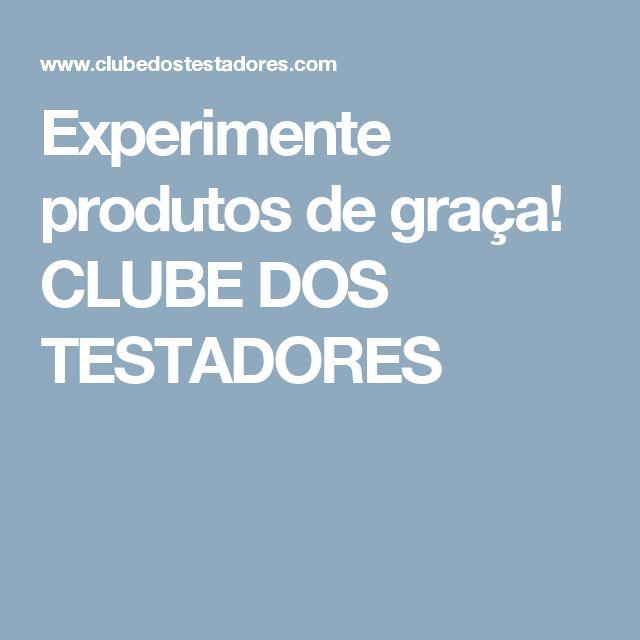 Experimente produtos de graça! CLUBE DOS TESTADORES