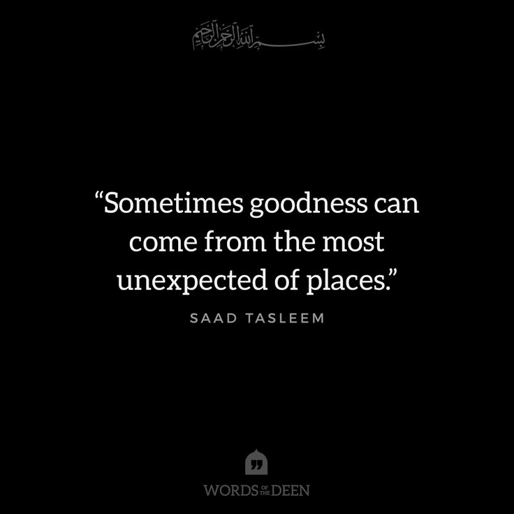 """""""Sometimes goodness can come from the most unexpected of places."""" - Saad Tasleem"""
