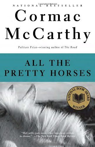 All the Pretty Horses (The Border Trilogy, Book 1) by Cormac McCarthy,http://www.amazon.com/dp/0679744398/ref=cm_sw_r_pi_dp_vbOdtb12BW178YBD