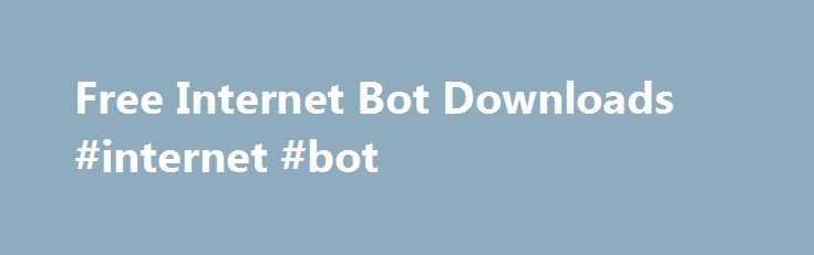 Free Internet Bot Downloads #internet #bot http://england.remmont.com/free-internet-bot-downloads-internet-bot/  # Download Internet Bot Software Webi v.1.0 Automate the entire web now with just a few short English words. Forget about cumbersome macros, problematic scripting, and even drag-and-drop actions. Simply provide brief step-by-step instructions on a white board and you're done! Webii v.2.0 Webii liberates you from your regular scuffles with recording, pointing, clicking and even…