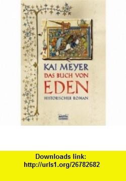 Das Buch von Eden (9783404155453) Kai Meyer , ISBN-10: 3404155459  , ISBN-13: 978-3404155453 ,  , tutorials , pdf , ebook , torrent , downloads , rapidshare , filesonic , hotfile , megaupload , fileserve