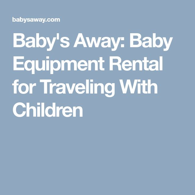 Baby's Away: Baby Equipment Rental for Traveling With Children