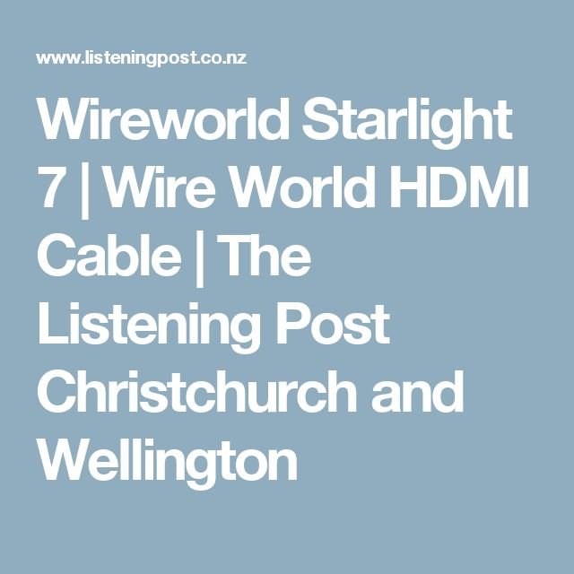 Wireworld Starlight 7 | Wire World HDMI Cable | The Listening Post Christchurch and Wellington