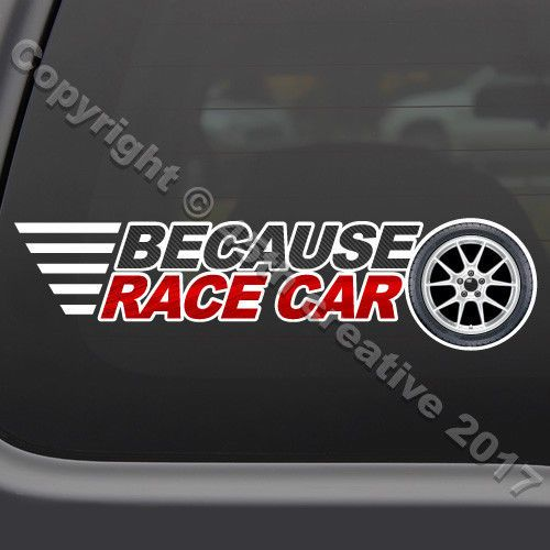 Because Race Car Decal Sticker - Because Racecar Jdm Drift Race Car Window Decal