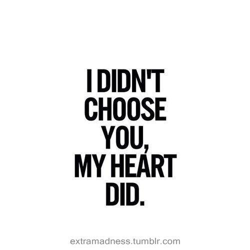 """Very true.."""".the heart wants what it wants""""..Stubborn heart...L.Loe"""