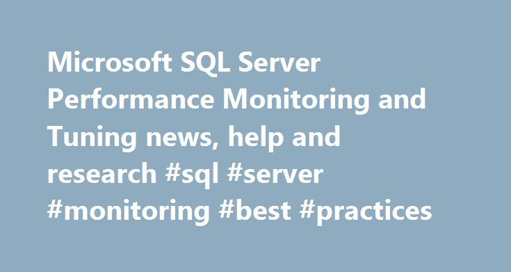 Microsoft SQL Server Performance Monitoring and Tuning news, help and research #sql #server #monitoring #best #practices http://spain.remmont.com/microsoft-sql-server-performance-monitoring-and-tuning-news-help-and-research-sql-server-monitoring-best-practices/  # Microsoft SQL Server Performance Monitoring and Tuning Microsoft SQL Server Performance Monitoring and Tuning News September 09, 2015 09 Sep'15 The latest version of SolarWinds Database Performance Analyzer works with MySQL, giving…