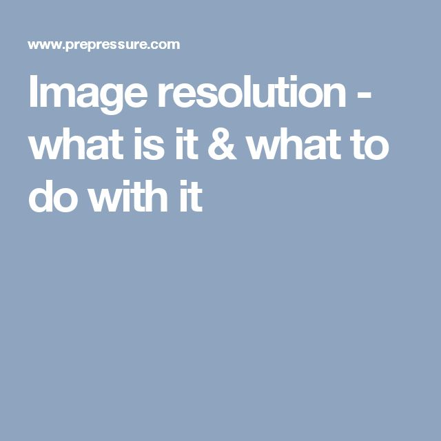 Image resolution - what is it & what to do with it