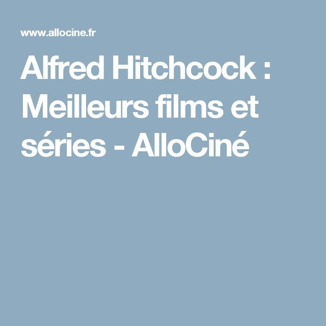 Alfred Hitchcock : Meilleurs films et séries - AlloCiné
