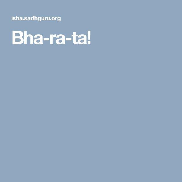 Bha-ra-ta!