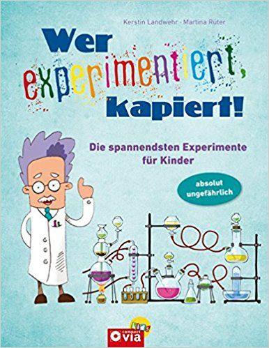 Wer experimentiert, kapiert!: Die spannendsten Experimente für Kinder ab 8 Jahren: Amazon.de: Kerstin Landwehr, Martina Rüter, Florian Heubach, Heidi Velten: Bücher