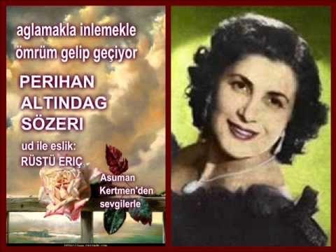 Perihan Altındağ Sözeri-Ağlamakla inlemekle ömrüm gelip geçiyor