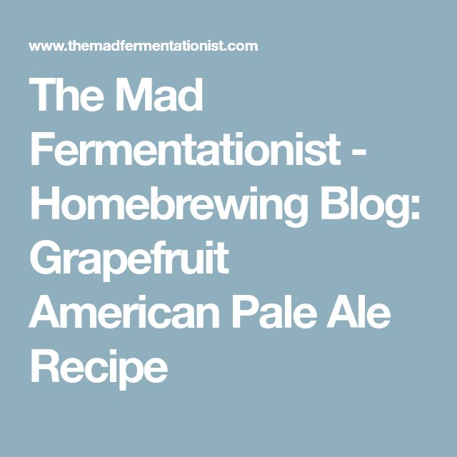 The Mad Fermentationist - Homebrewing Blog: Grapefruit American Pale Ale Recipe
